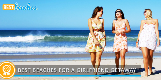 Best Beach Vacation for Girlfriend Getaway